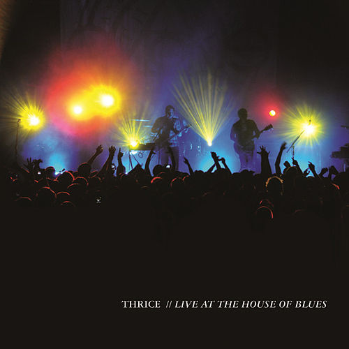 Play & Download Live At The House Of Blues by Thrice | Napster
