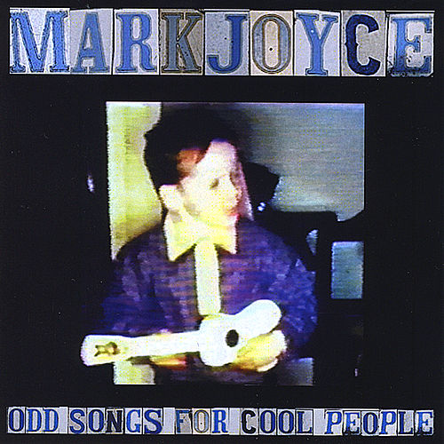 Odd Songs for Cool People by Mark Joyce