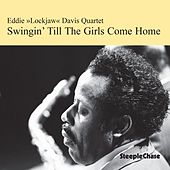 Swingin' Till the Girls Come Home by Eddie Lockjaw Davis