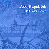 Play & Download Half Way Home by Pete Kilpatrick | Napster