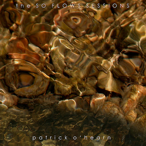 Play & Download The So Flows Sessions by Patrick O'Hearn | Napster