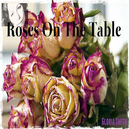 Play & Download Roses on the Table by Gloria Smith | Napster