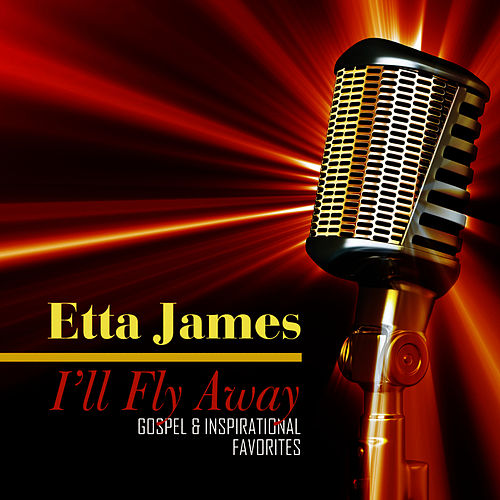 I'll Fly Away - Gospel & Inspirational Favorites by Etta James