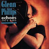 Play & Download Echoes 1975 - 1985 by Glenn Phillips | Napster