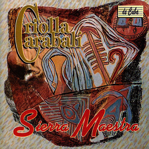 Play & Download Criolla Carabalí by Sierra Maestra | Napster