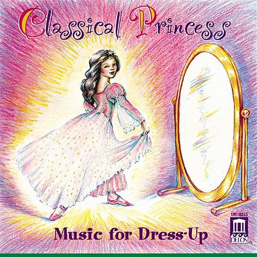 Play & Download CLASSICAL PRINCESS - Music for Dress-Up by Various Artists | Napster