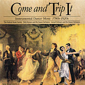 Play & Download Come and Trip It: Instrumental Dance Music, 1780's-1920's by Various Artists | Napster
