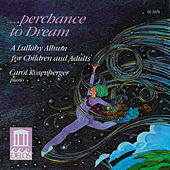 Piano Recital: Rosenberger, Carol - KABALEVSKY, D. / TCHAIKOVSKY, P. (Perchance to Dream - A Lullaby Album for Children and Adults) by Carol Rosenberger
