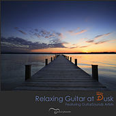 Play & Download Relaxing Guitar at Dusk: Featuring GuitarSounds Artists by Various Artists | Napster