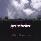 Play & Download Still Feels Like Your Here by Neverbetter | Napster