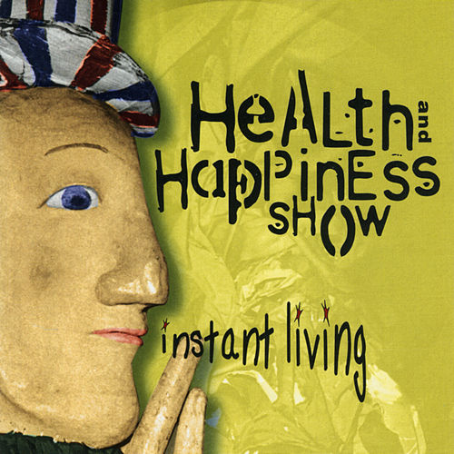 Play & Download Instant Living by Health & Happiness Show | Napster