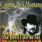 Play & Download The Devil Lied to Me by country Dick Montana | Napster