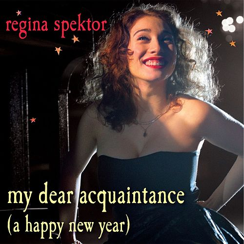 Play & Download My Dear Acquaintance [A Happy New Year] by Regina Spektor | Napster