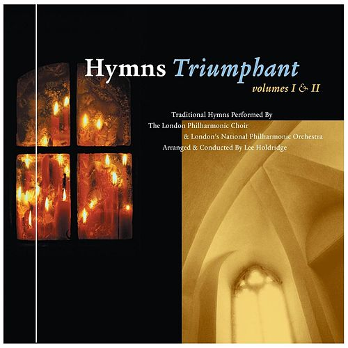 Play & Download Hymns Triumphant Vols. 1 and 2 by London Philharmonic Choir | Napster