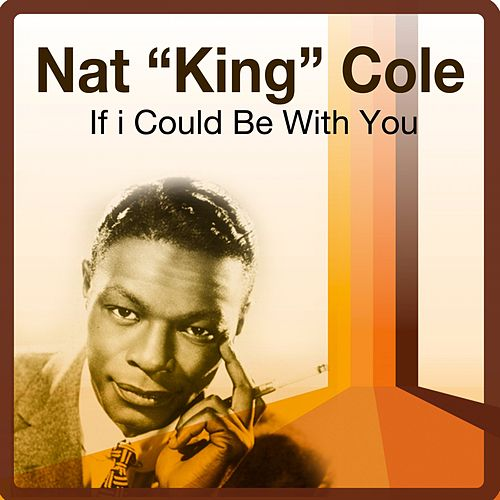 If I Could Be with You von Nat King Cole