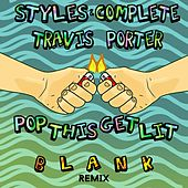 Play & Download Pop This Get Lit (B L A N K Remix) [feat. Travis Porter] by Styles | Napster