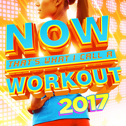 NOW That's What I Call A Workout 2017 by Various Artists