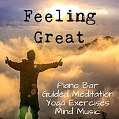 Play & Download Feeling Great - Piano Bar Guided Meditation Mind Yoga Exercises Music with Instrumental Meditative Sound by Soothing Music Ensamble   Napster