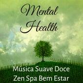 Mental Health - Música Suave Doce Zen Spa Bem Estar para Dormir Superar A Ansiedade e Yoga Terapêutico by Chakra Meditation Specialists