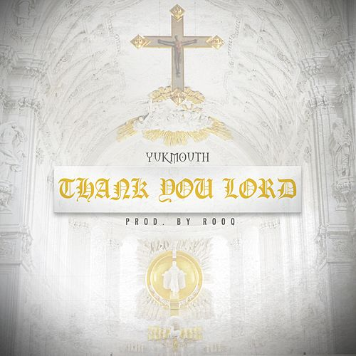 Thank You Lord by Yukmouth