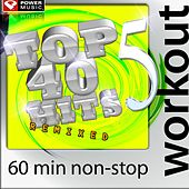 Play & Download Top 40 Hits Remixed Vol. 5 (60 Min Non-Stop Workout Mix: 128-131 BPM) by Various Artists | Napster