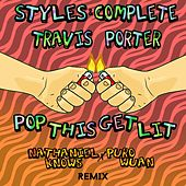 Pop This Get Lit (Nathaniel Knows X Purowuan Remix) [feat. Travis Porter] by Styles