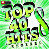 Play & Download Top 40 Hits Remixes Vol. 8 (60 Minute Workout Mix: 128-132 BPM) by Various Artists | Napster