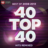 Play & Download 40 Top 40 Hits Remixed (Best of 2008-2013) by Various Artists | Napster