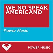 We No Speak Americano - Single by Power Music