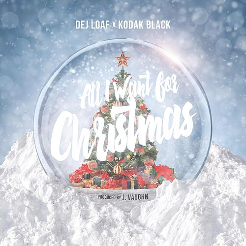 All I Want for Christmas (feat. Kodak Black) by Dej Loaf