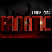 Fanatic by Canton Jones