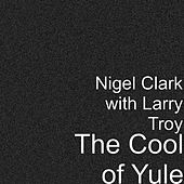 Play & Download The Cool of Yule by Nigel Clark | Napster