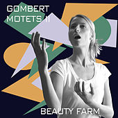 Play & Download Gombert: Motets, Vol. 2 by Beauty Farm | Napster