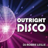 Play & Download Outright Disco (Mixed by DJ Robbie Leslie) by Various Artists | Napster