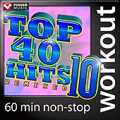 Play & Download Top 40 Hits Remixed Vol. 10 (60 Minute Non-Stop Workout Mix) [128-132 BPM] by Various Artists | Napster