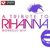 Play & Download A Tribute to Rihanna Workout Mix (60 Minute Non-Stop Workout Mix) by Various Artists | Napster