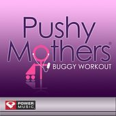 Play & Download Pushy Mothers Buggy Workout (60 Minute Postnatal Workout with Vocal Coaching) by Various Artists | Napster