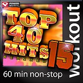 Play & Download Top 40 Hits Remixed Vol. 15 (60 Minute Non-Stop Workout Mix (128 BPM) ) by Various Artists | Napster