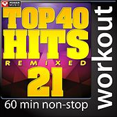 Play & Download Top 40 Hits Remixed, Vol. 21 (60 Minute Non-Stop Workout Mix (128 BPM) ) by Various Artists | Napster