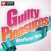 Guilty Pleasures Workout Mix (60 Minute Non-Stop Workout Mix (128-132 BPM) ) by Various Artists