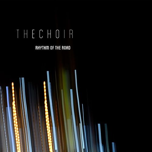 Play & Download Rhythm of the Road by The Choir (3) | Napster