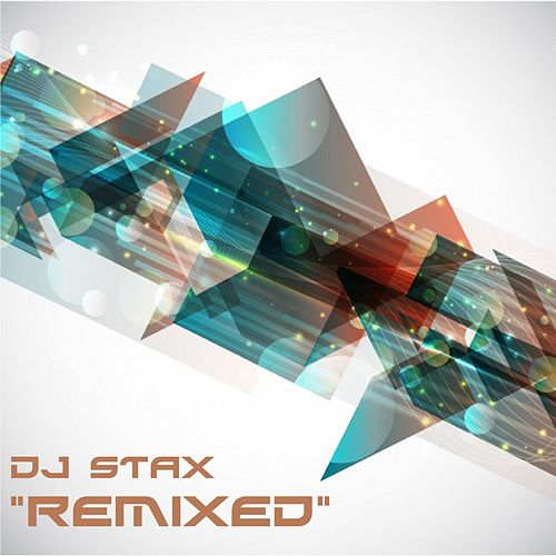 Play & Download Remixed by DJ Stax | Napster