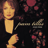 Every Time by Pam Tillis