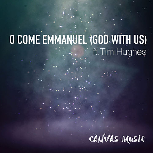 Play & Download O Come Emmanuel (God with Us) [feat. Tim Hughes] by Canvas Music | Napster