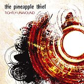 Play & Download Tightly Unwound by The Pineapple Thief | Napster
