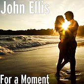 Play & Download For a Moment by John Ellis | Napster