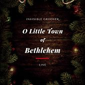 Play & Download Oh Little Town of Bethlehem (Live) by Invisible Groover   Napster