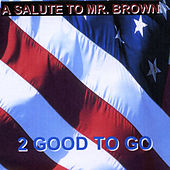 Play & Download A Salute to Mr. Brown by 2 Good To Go | Napster
