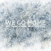 Play & Download We Go Home (feat. Taylor LaCourse) by Choreboy | Napster
