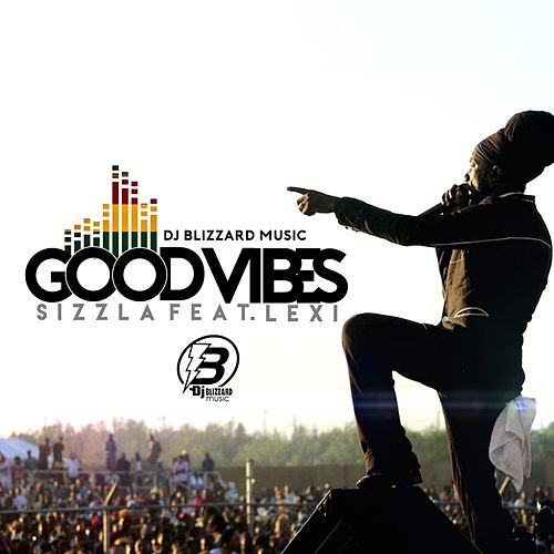 Good Vibes (feat. Lexi) - Single by Sizzla